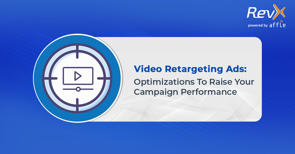 Video Retargeting Ads To Boost Your Campaign Success