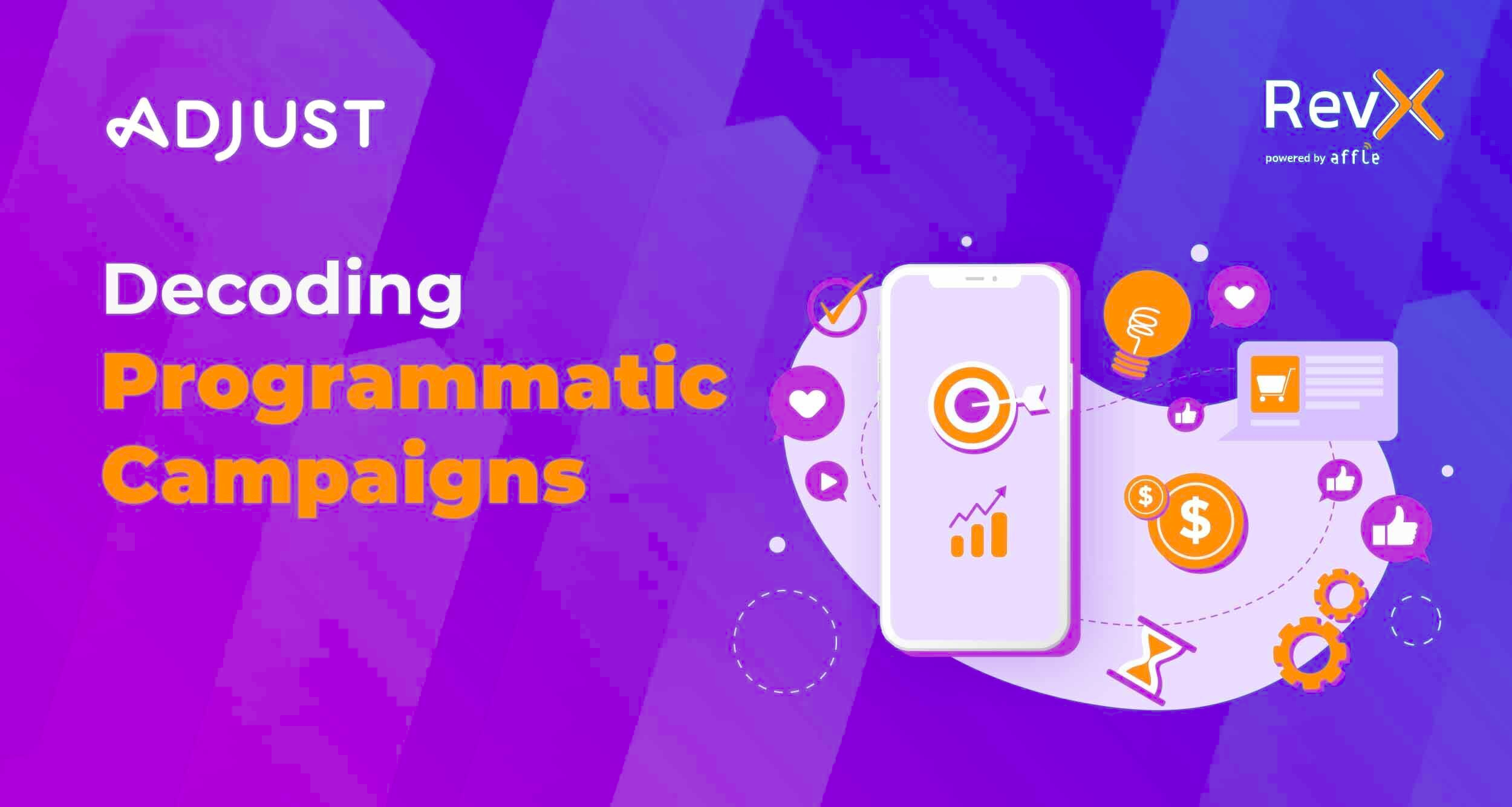 Decoding Programmatic Campaigns - Insights for Advertisers Looking For Incremental App Growth From Adjust & RevX
