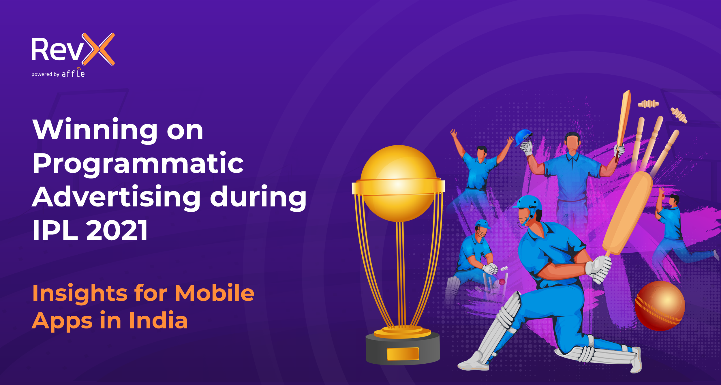 Winning on Programmatic Advertising during IPL 2021 - Insights for Mobile Apps in India